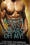 Wolves, Cats & Bears, Oh My!: A Ten Book Shifter And Paranormal Romance Collection